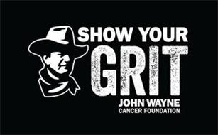 SHOW YOUR GRIT JOHN WAYNE CANCER FOUNDATION