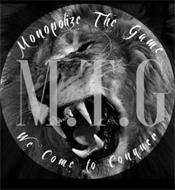 MONOPOLIZE THE GAME M.T.G. WE COME TO CONQUER