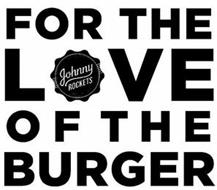 FOR THE LOVE OF THE BURGER JOHNNY ROCKETS