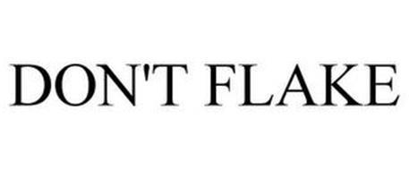 DON'T FLAKE