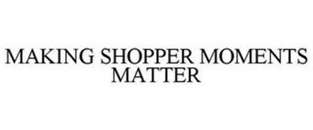 MAKING SHOPPER MOMENTS MATTER