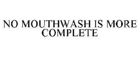 NO MOUTHWASH IS MORE COMPLETE