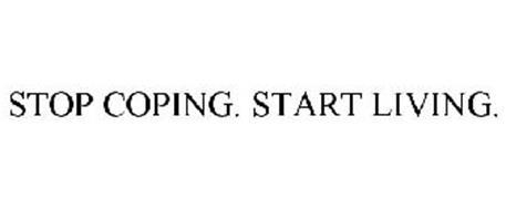 STOP COPING. START LIVING.