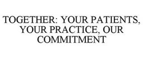 TOGETHER: YOUR PATIENTS, YOUR PRACTICE, OUR COMMITMENT