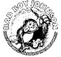 BAD BOY JOHNSON EVERYONE NEEDS A BAD BOY IN THEIR POCKET