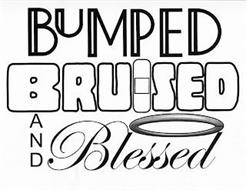 BUMPED BRUISED AND BLESSED