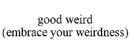 GOOD WEIRD (EMBRACE YOUR WEIRDNESS)