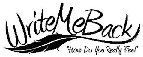 "WRITEMEBACK ""HOW DO YOU REALLY FEEL"""