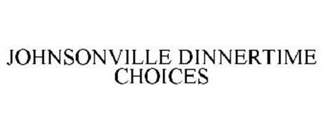 JOHNSONVILLE DINNERTIME CHOICES