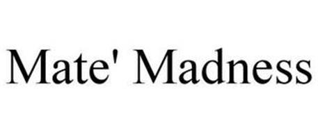 MATE' MADNESS