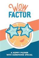 WOW FAC·TOR A HOPPY PILSNER WITH SOMETHING SPECIAL