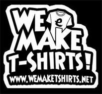 WE MAKE T-SHIRTS!