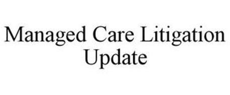 MANAGED CARE LITIGATION UPDATE