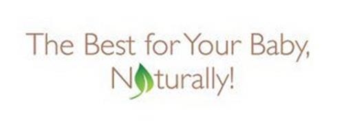 THE BEST FOR YOUR BABY, NATURALLY!