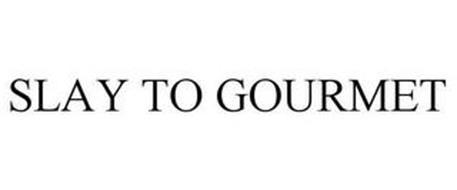 SLAY TO GOURMET
