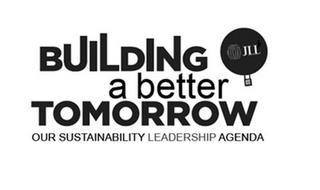 BUILDING A BETTER TOMORROW OUR SUSTAINABILITY LEADERSHIP AGENDA JLL