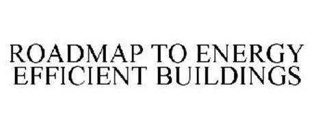ROADMAP TO ENERGY EFFICIENT BUILDINGS