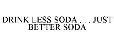 DRINK LESS SODA . . . JUST BETTER SODA