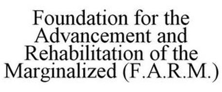 FOUNDATION FOR THE ADVANCEMENT AND REHABILITATION OF THE MARGINALIZED (F.A.R.M.)