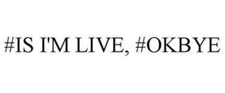 #IS I'M LIVE, #OKBYE