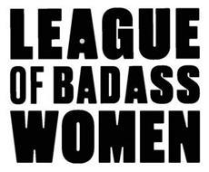 LEAGUE OF BADASS WOMEN