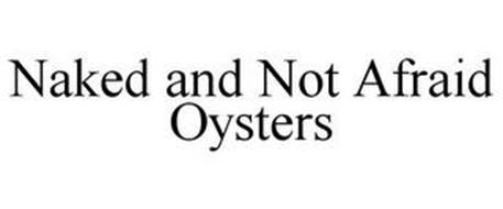 NAKED AND NOT AFRAID OYSTERS