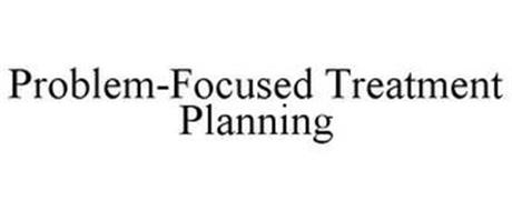 PROBLEM-FOCUSED TREATMENT PLANNING