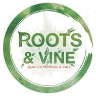 ROOTS & VINE QUALITY PRODUCE AND CAFE