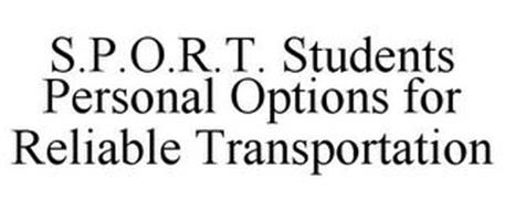 S.P.O.R.T. STUDENTS PERSONAL OPTIONS FOR RELIABLE TRANSPORTATION