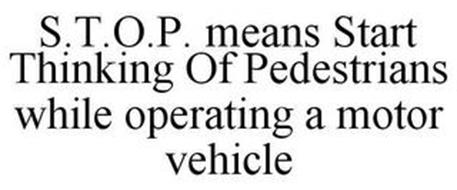 S.T.O.P. MEANS START THINKING OF PEDESTRIANS WHILE OPERATING A MOTOR VEHICLE