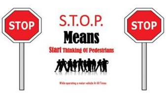 STOP S.T.O.P. STOP MEANS START THINKINGOF PEDESTRIANS WHILE OPERATING A MOTOR VEHICLE AT ALL TIMES
