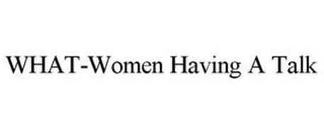 WHAT-WOMEN HAVING A TALK
