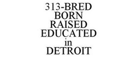 313-BRED BORN RAISED EDUCATED IN DETROIT