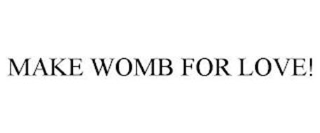 MAKE WOMB FOR LOVE!