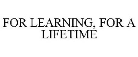 FOR LEARNING, FOR A LIFETIME