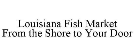 LOUISIANA FISH MARKET FROM THE SHORE TO YOUR DOOR