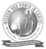 WISDOM AND POWER IN CHRIST MINISTRIES INTERNATIONAL INC. DEMONSTRATING THE CREATIVE WISDOM AND POWER OF GOD IN CHRIST