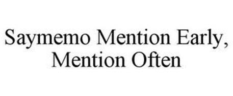 SAYMEMO MENTION EARLY, MENTION OFTEN