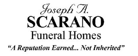 """JOSEPH A. SCARANO FUNERAL HOMES """"A REPUTATION EARNED... NOT INHERITED"""""""