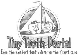 TINY TOOTH DENTAL. EVEN THE SMALLEST TEETH DESERVE THE FINEST CARE