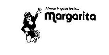 ALWAYS IN GOOD TASTE... MARGARITA