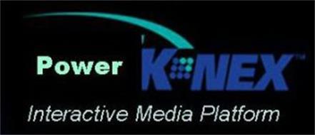 POWER KNEX INTERACTIVE MEDIA PLATFORM