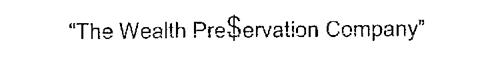 """""""THE WEALTH PRE$ERVATION COMPANY"""""""