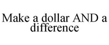 MAKE A DOLLAR AND A DIFFERENCE