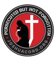 · PERSECUTED BUT NOT FORGOTTEN · JOSHUACORD.ORG