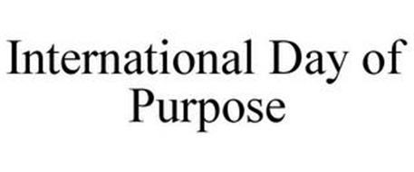 INTERNATIONAL DAY OF PURPOSE
