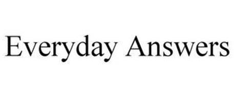 EVERYDAY ANSWERS