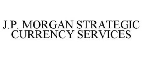 J.P. MORGAN STRATEGIC CURRENCY SERVICES