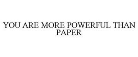 YOU ARE MORE POWERFUL THAN PAPER