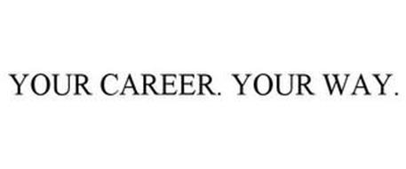 YOUR CAREER. YOUR WAY.